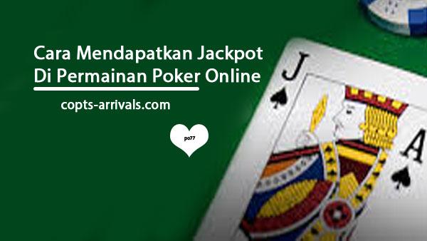 Cara Mendapatkan Jackpot Di Permainan Poker Online