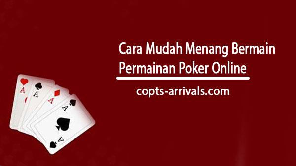 Cara Mudah Menang Bermain Permainan Poker Online