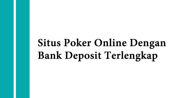 Situs Poker Online Dengan Bank Deposit Terlengkap